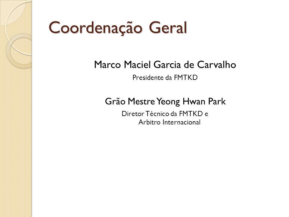 Coordenação Geral Marco Maciel Garcia de Carvalho Presidente da FMTKD Grão Mestre Yeong Hwan Park Diretor Técnico da FMTKD e Arbitro Internacional