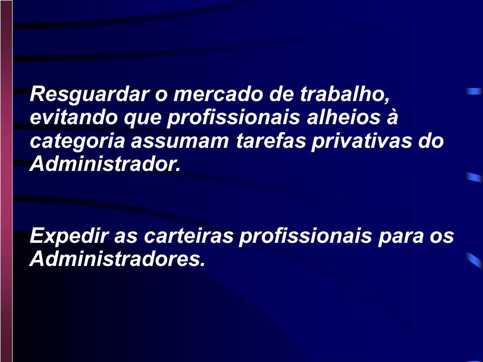 Atribuições do CRA Promover o contínuo desenvolvimento e fortalecimento da categoria dos Administradores. Promover, com recursos próprios ou conveniad