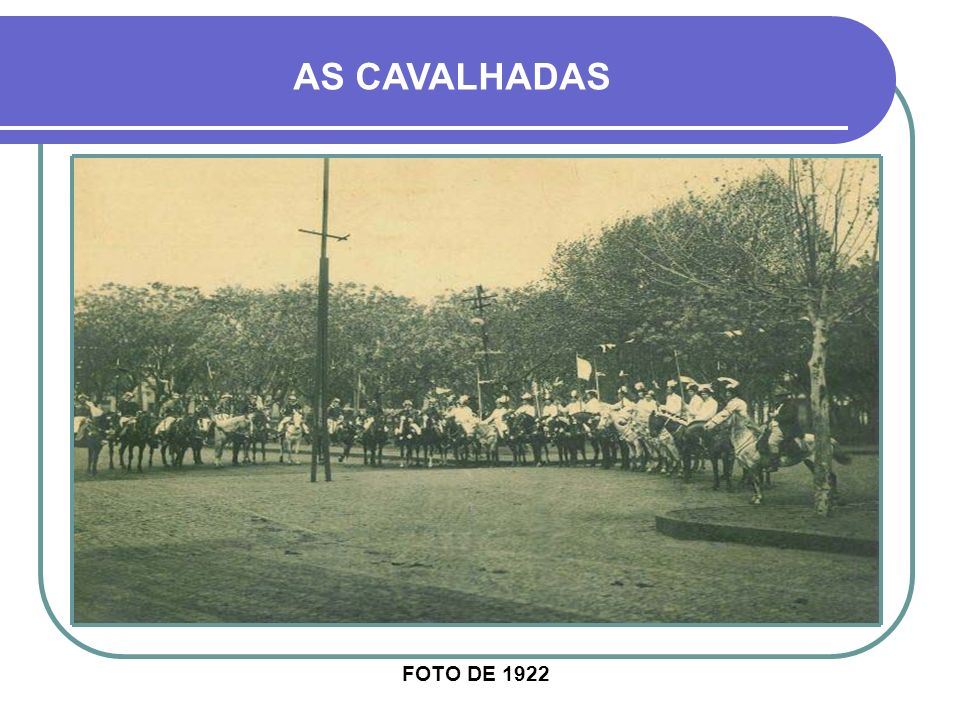 AS CAVALHADAS Era uma festa tradicional da Cruz Alta antiga e foi uma herança dos tempos de dominação luso-espanhola em nosso território. Eram corrida