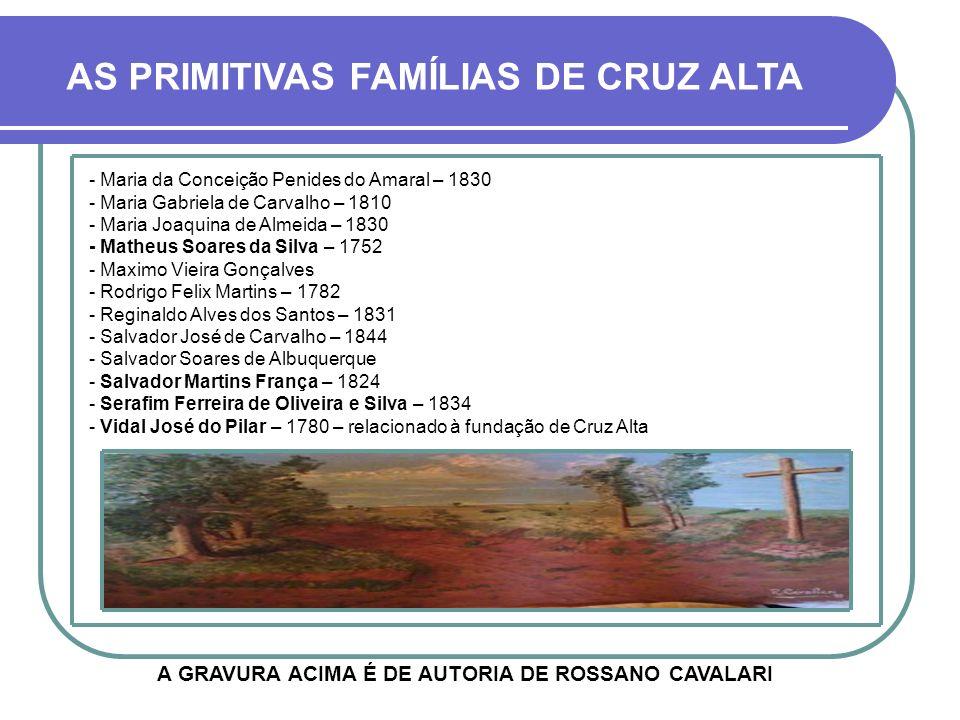 - José Gomes Portinho – 1814 - O Barão de Cruz Alta, pai de Felipe Néri Portinho - José Joaquim Batista – 1766 - José Joaquim de Carvalho - José Joaqu