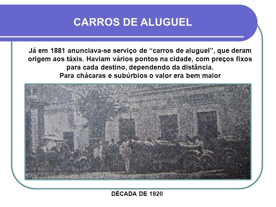 CARROS DE ALUGUEL Já em 1881 anunciava-se serviço de carros de aluguel, que deram origem aos táxis.