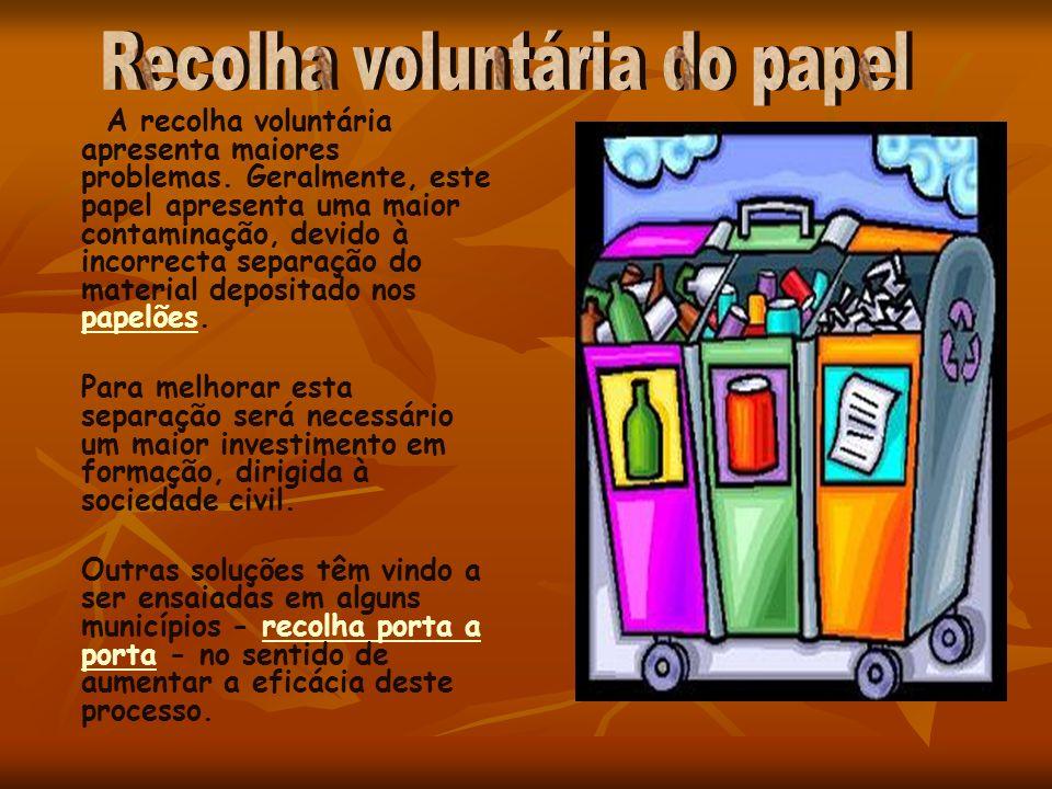 A recolha voluntária apresenta maiores problemas. Geralmente, este papel apresenta uma maior contaminação, devido à incorrecta separação do material d