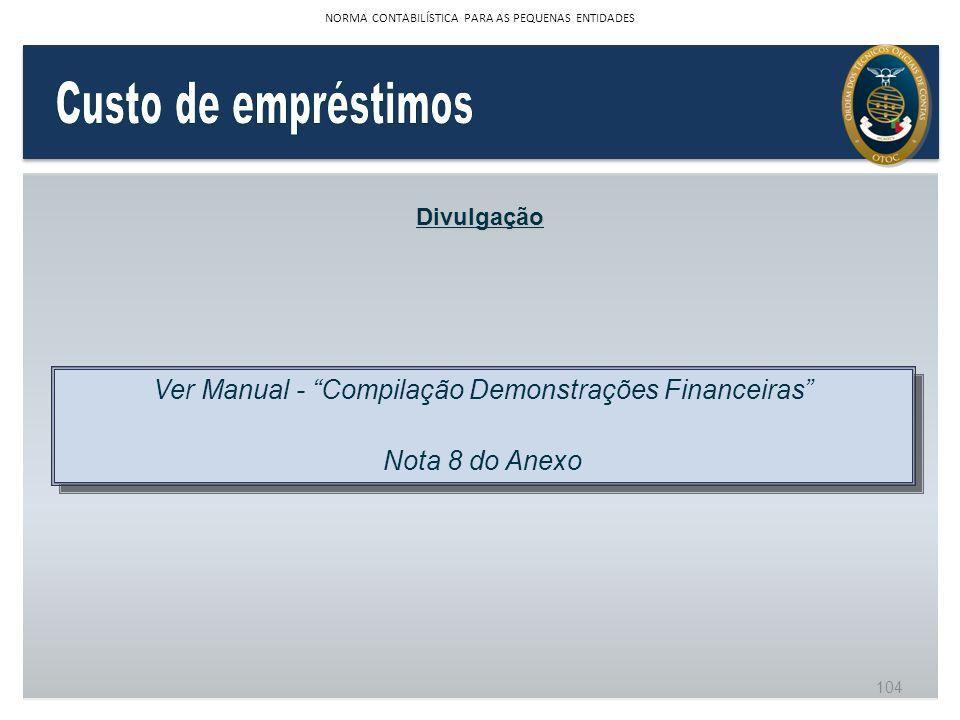 Divulgação Ver Manual - Compilação Demonstrações Financeiras Nota 8 do Anexo Ver Manual - Compilação Demonstrações Financeiras Nota 8 do Anexo 104 NOR