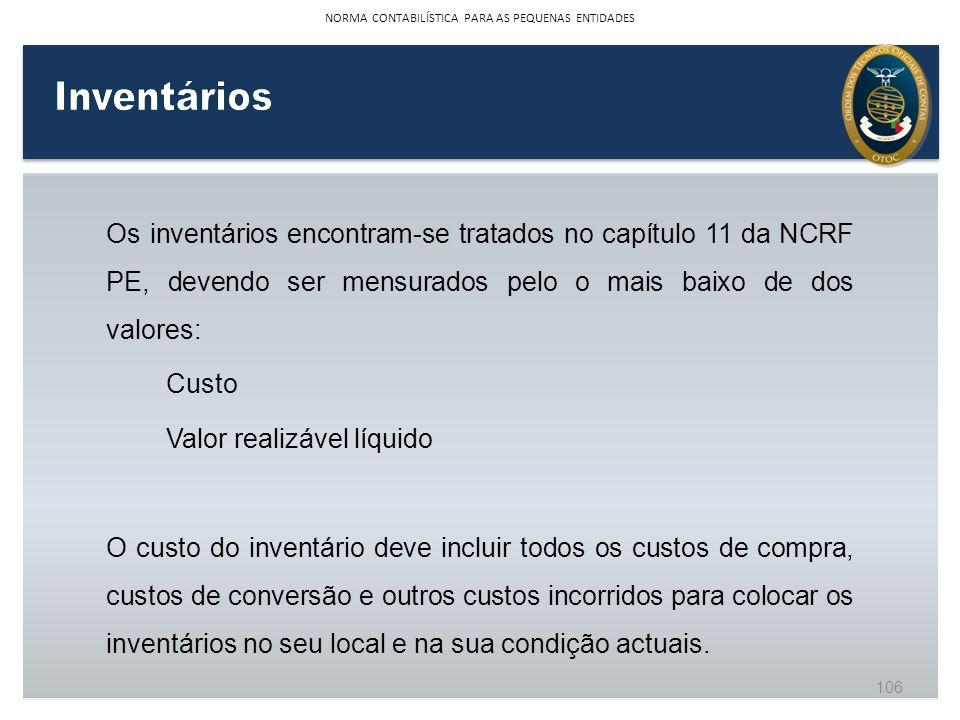 Os inventários encontram-se tratados no capítulo 11 da NCRF PE, devendo ser mensurados pelo o mais baixo de dos valores: Custo Valor realizável líquid