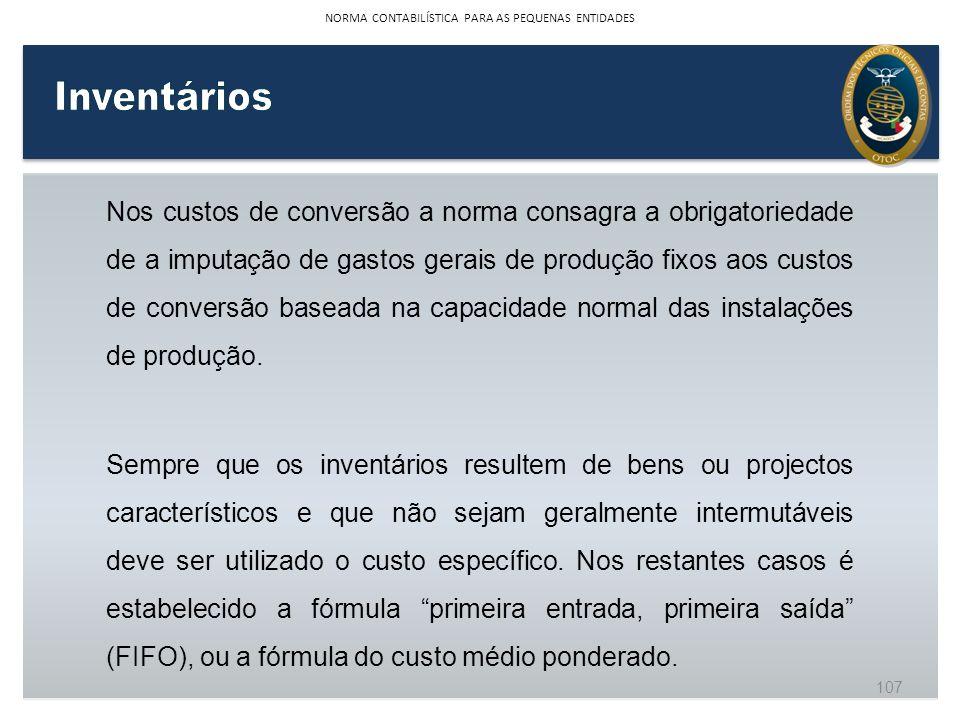 Nos custos de conversão a norma consagra a obrigatoriedade de a imputação de gastos gerais de produção fixos aos custos de conversão baseada na capaci