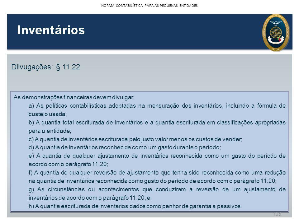Dilvugações: § 11.22 As demonstrações financeiras devem divulgar: a) As políticas contabilísticas adoptadas na mensuração dos inventários, incluindo a