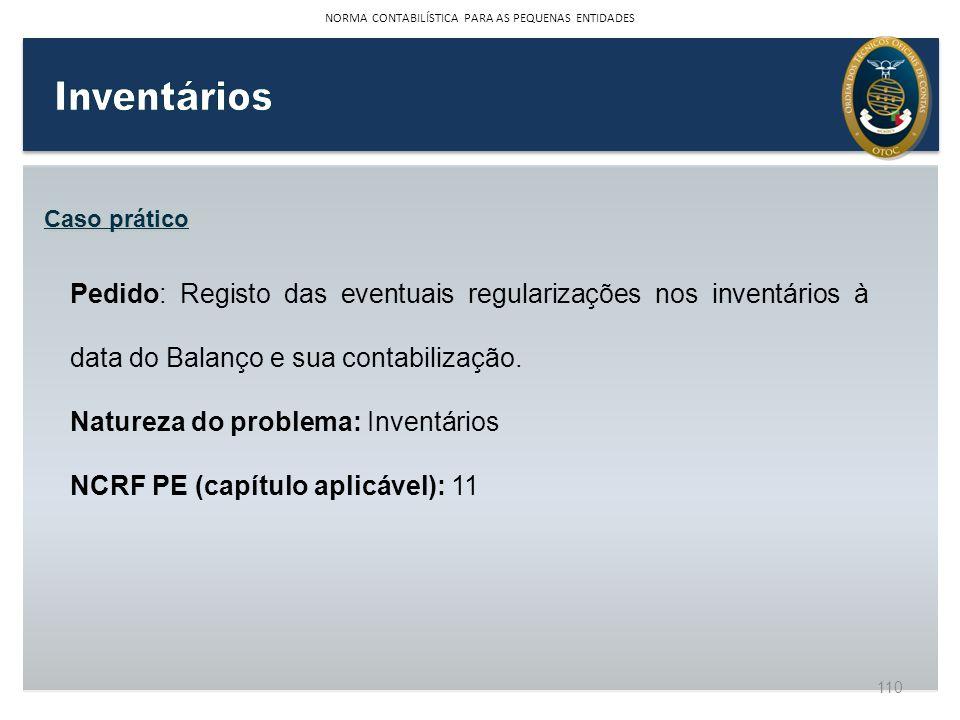 Caso prático Pedido: Registo das eventuais regularizações nos inventários à data do Balanço e sua contabilização. Natureza do problema: Inventários NC