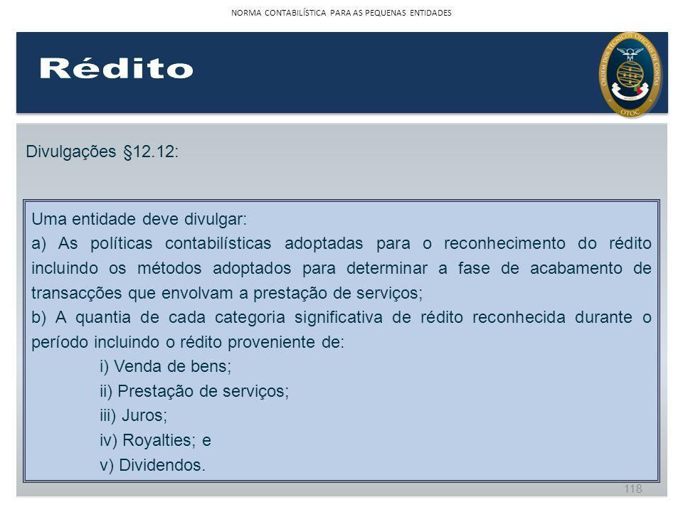 Divulgações §12.12: Uma entidade deve divulgar: a) As políticas contabilísticas adoptadas para o reconhecimento do rédito incluindo os métodos adoptad
