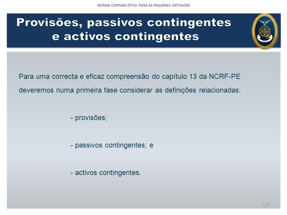 Para uma correcta e eficaz compreensão do capítulo 13 da NCRF-PE deveremos numa primeira fase considerar as definições relacionadas: - provisões; - pa