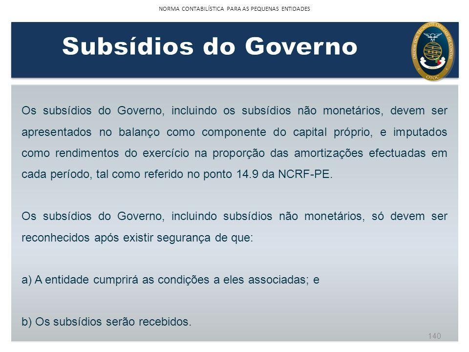 Os subsídios do Governo, incluindo os subsídios não monetários, devem ser apresentados no balanço como componente do capital próprio, e imputados como