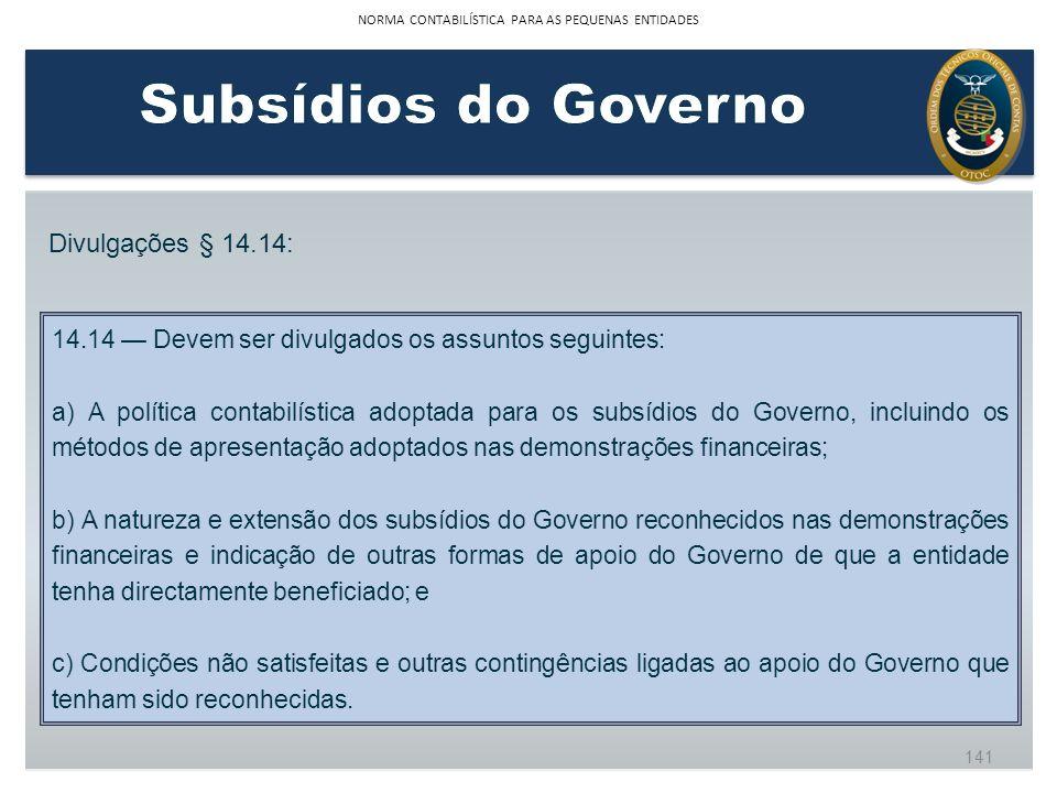 Divulgações § 14.14: 14.14 Devem ser divulgados os assuntos seguintes: a) A política contabilística adoptada para os subsídios do Governo, incluindo o