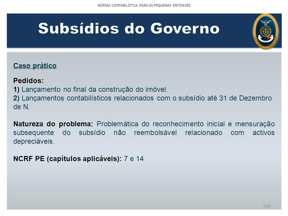 Caso prático Pedidos: 1) Lançamento no final da construção do imóvel. 2) Lançamentos contabilísticos relacionados com o subsídio até 31 de Dezembro de