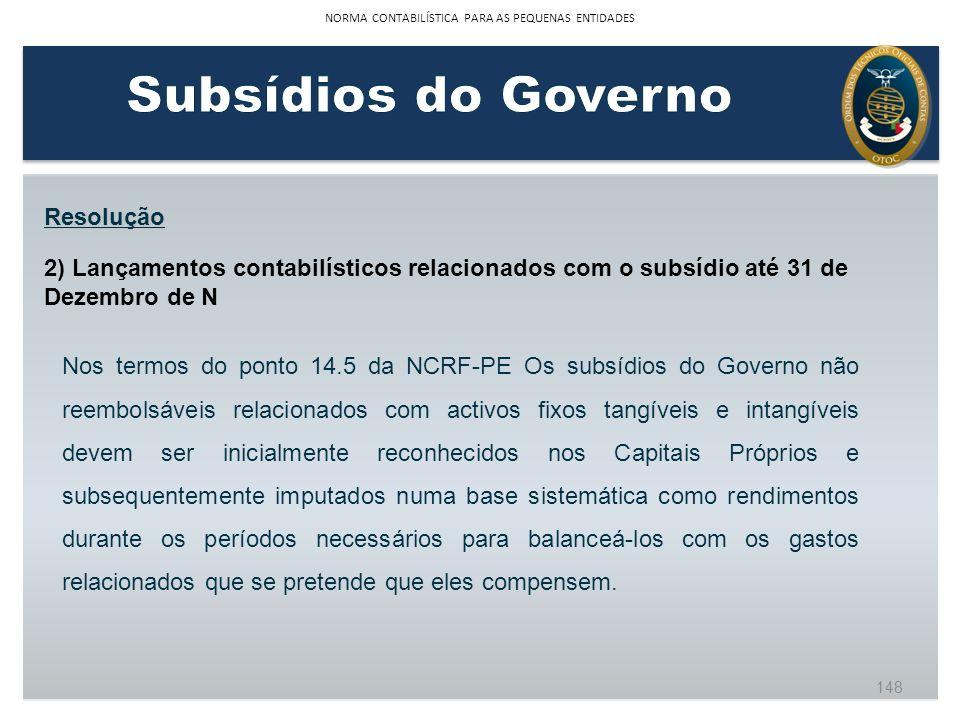 Resolução 2) Lançamentos contabilísticos relacionados com o subsídio até 31 de Dezembro de N Nos termos do ponto 14.5 da NCRF-PE Os subsídios do Gover