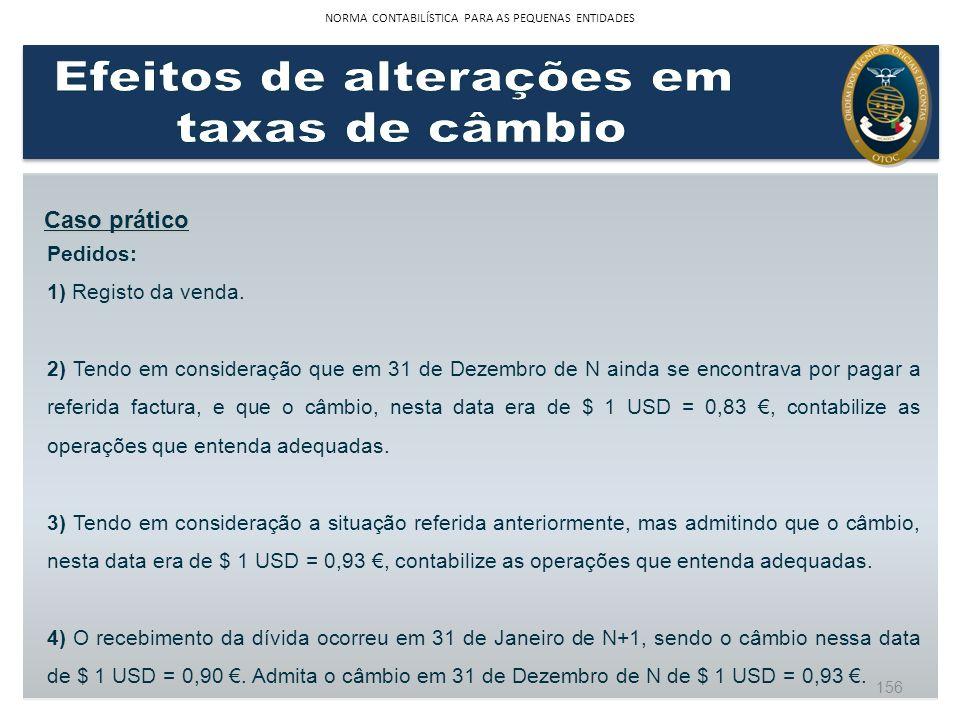 Caso prático Pedidos: 1) Registo da venda. 2) Tendo em consideração que em 31 de Dezembro de N ainda se encontrava por pagar a referida factura, e que