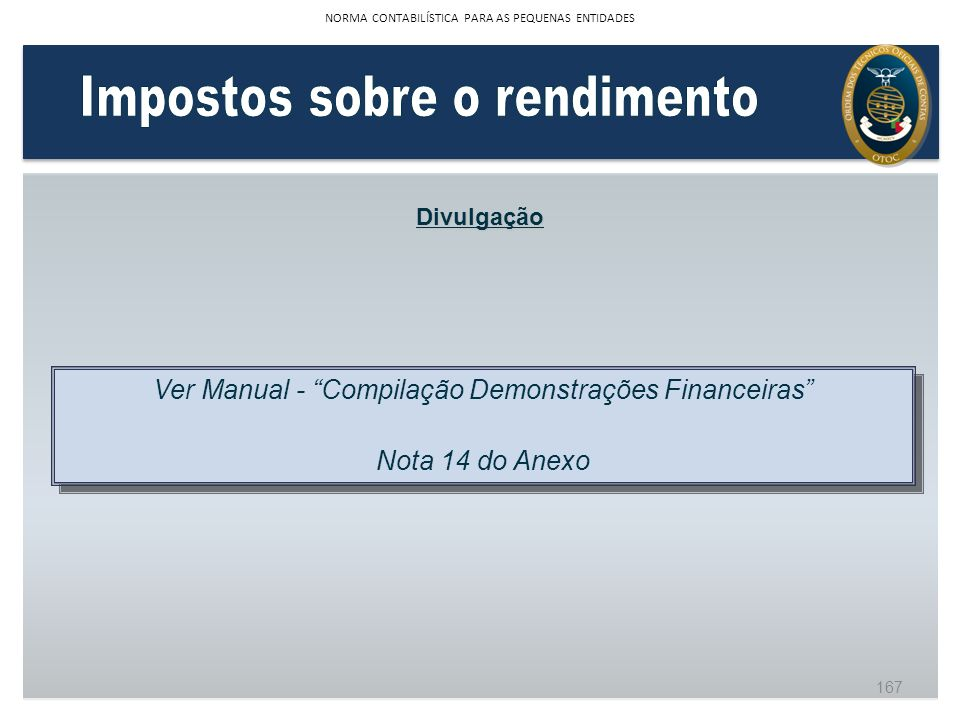 Divulgação Ver Manual - Compilação Demonstrações Financeiras Nota 14 do Anexo Ver Manual - Compilação Demonstrações Financeiras Nota 14 do Anexo 167 N
