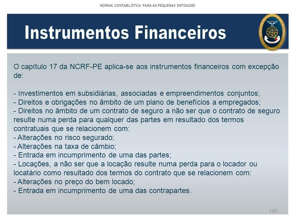 O capítulo 17 da NCRF-PE aplica-se aos instrumentos financeiros com excepção de: - Investimentos em subsidiárias, associadas e empreendimentos conjunt