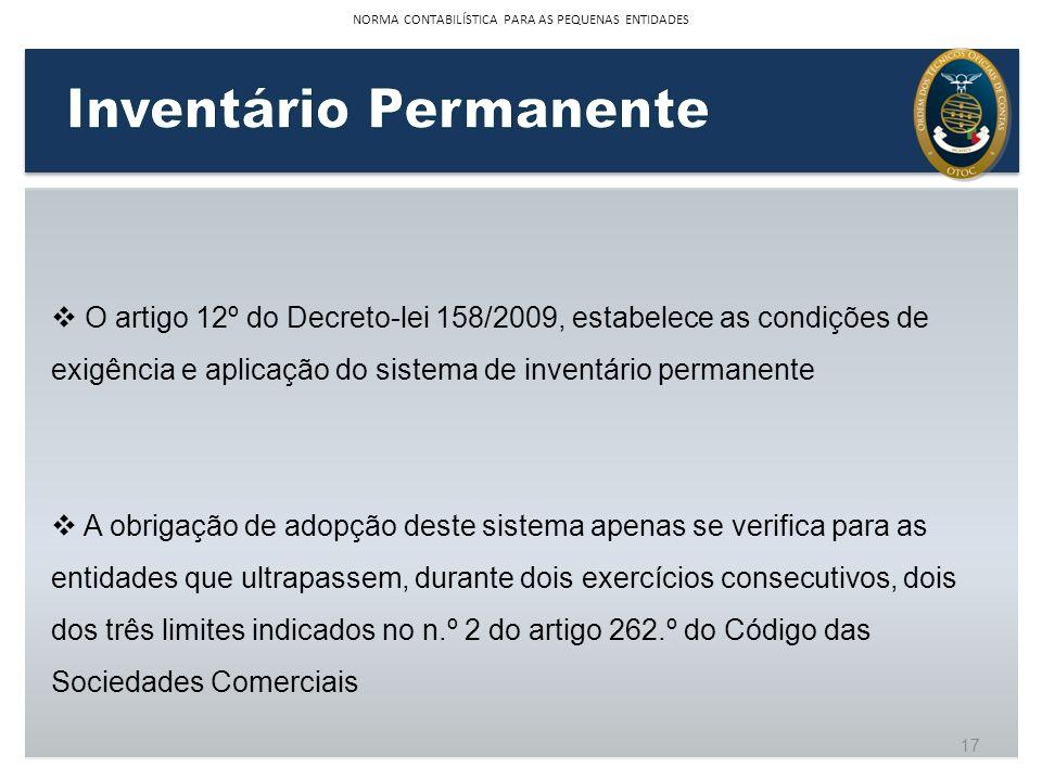 O artigo 12º do Decreto-lei 158/2009, estabelece as condições de exigência e aplicação do sistema de inventário permanente A obrigação de adopção dest