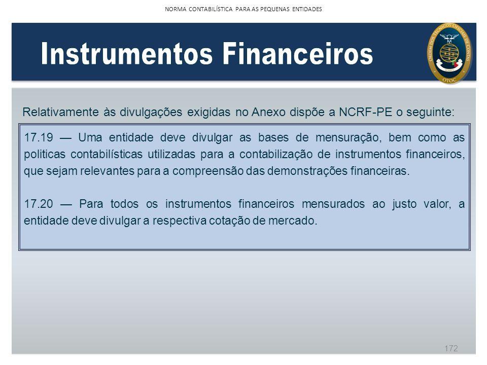 Relativamente às divulgações exigidas no Anexo dispõe a NCRF-PE o seguinte: 17.19 Uma entidade deve divulgar as bases de mensuração, bem como as polit