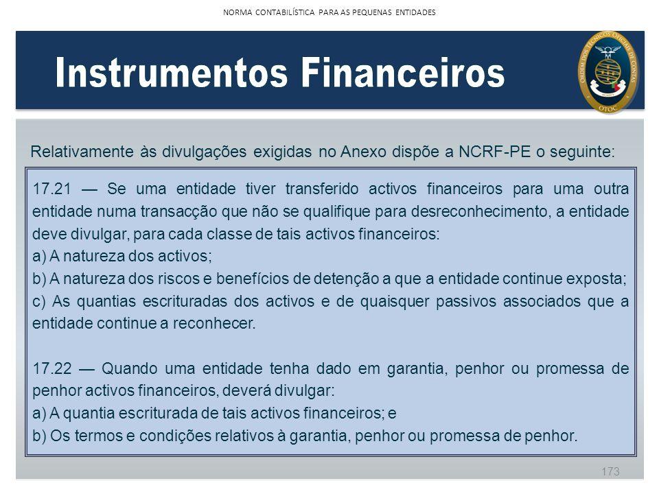Relativamente às divulgações exigidas no Anexo dispõe a NCRF-PE o seguinte: 17.21 Se uma entidade tiver transferido activos financeiros para uma outra