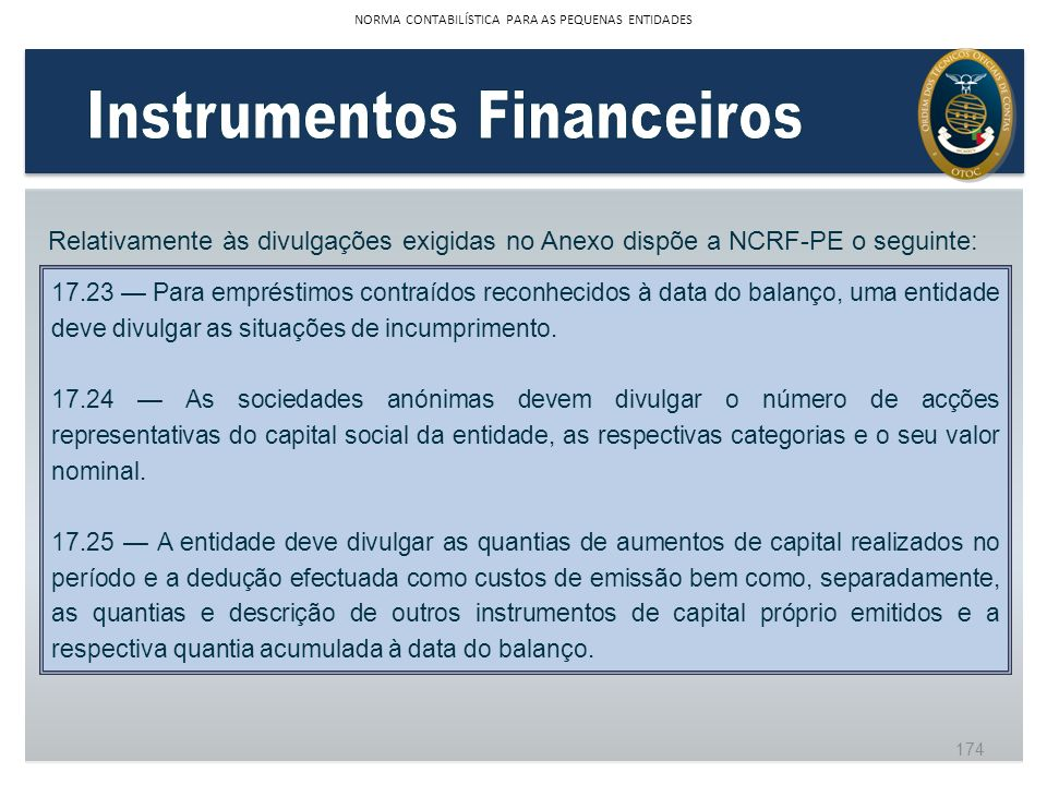 Relativamente às divulgações exigidas no Anexo dispõe a NCRF-PE o seguinte: 17.23 Para empréstimos contraídos reconhecidos à data do balanço, uma enti