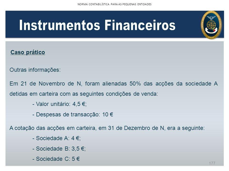 Outras informações: Em 21 de Novembro de N, foram alienadas 50% das acções da sociedade A detidas em carteira com as seguintes condições de venda: - V