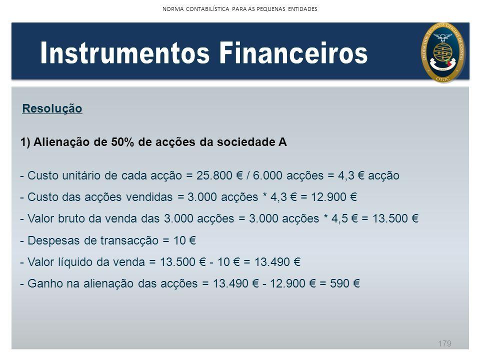 1) Alienação de 50% de acções da sociedade A - Custo unitário de cada acção = 25.800 / 6.000 acções = 4,3 acção - Custo das acções vendidas = 3.000 ac