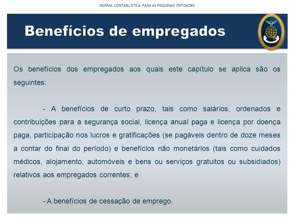 Os benefícios dos empregados aos quais este capítulo se aplica são os seguintes: - A benefícios de curto prazo, tais como salários, ordenados e contri