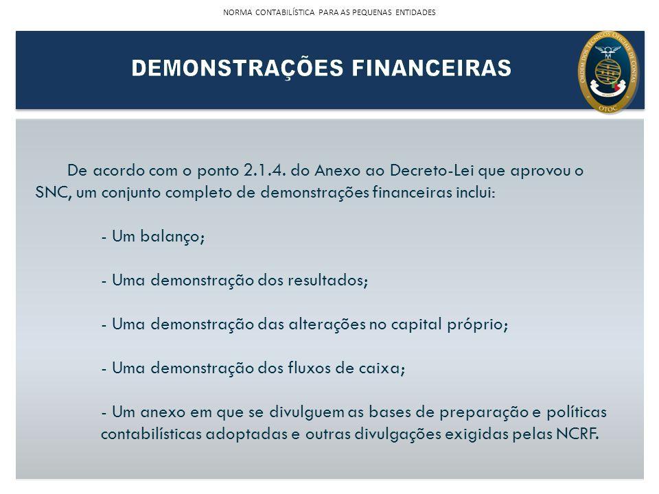 De acordo com o ponto 2.1.4. do Anexo ao Decreto-Lei que aprovou o SNC, um conjunto completo de demonstrações financeiras inclui: - Um balanço; - Uma