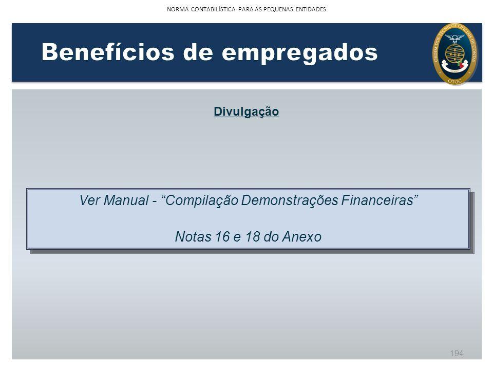 Divulgação Ver Manual - Compilação Demonstrações Financeiras Notas 16 e 18 do Anexo Ver Manual - Compilação Demonstrações Financeiras Notas 16 e 18 do