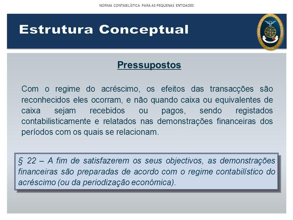 § 22 – A fim de satisfazerem os seus objectivos, as demonstrações financeiras são preparadas de acordo com o regime contabilístico do acréscimo (ou da