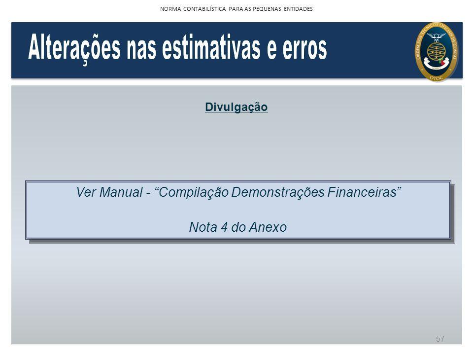 Divulgação Ver Manual - Compilação Demonstrações Financeiras Nota 4 do Anexo Ver Manual - Compilação Demonstrações Financeiras Nota 4 do Anexo 57 NORM