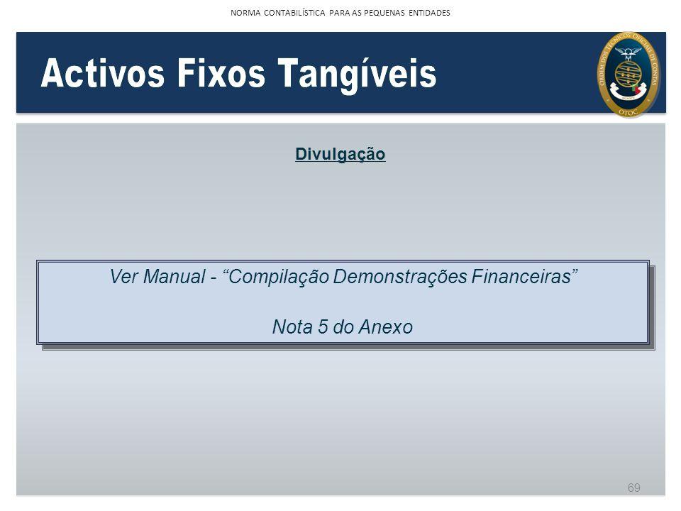 Divulgação Ver Manual - Compilação Demonstrações Financeiras Nota 5 do Anexo Ver Manual - Compilação Demonstrações Financeiras Nota 5 do Anexo 69 NORM