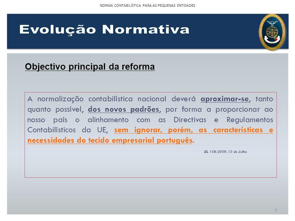 7 Objectivo principal da reforma A normalização contabilística nacional deverá aproximar-se, tanto quanto possível, dos novos padrões, por forma a pro