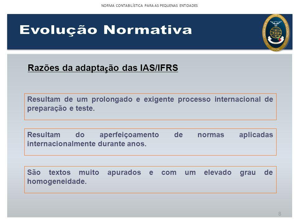 8 Resultam de um prolongado e exigente processo internacional de preparação e teste. Resultam do aperfeiçoamento de normas aplicadas internacionalment