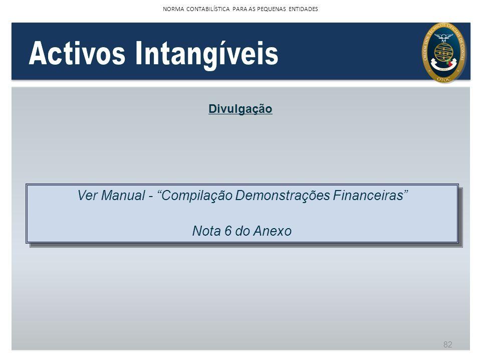 Divulgação Ver Manual - Compilação Demonstrações Financeiras Nota 6 do Anexo Ver Manual - Compilação Demonstrações Financeiras Nota 6 do Anexo 82 NORM