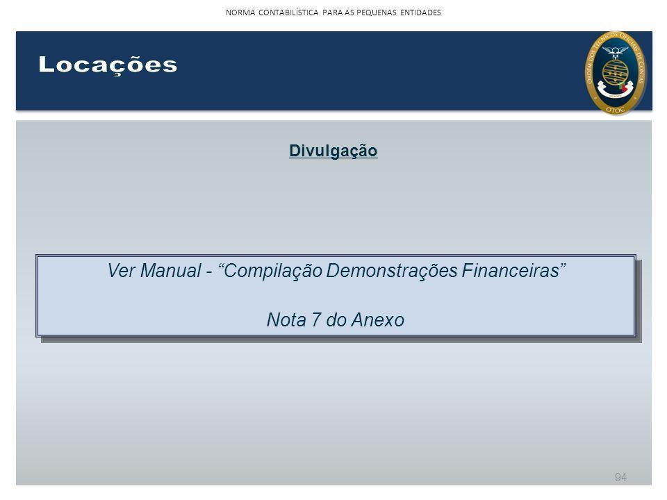 Divulgação Ver Manual - Compilação Demonstrações Financeiras Nota 7 do Anexo Ver Manual - Compilação Demonstrações Financeiras Nota 7 do Anexo 94 NORM