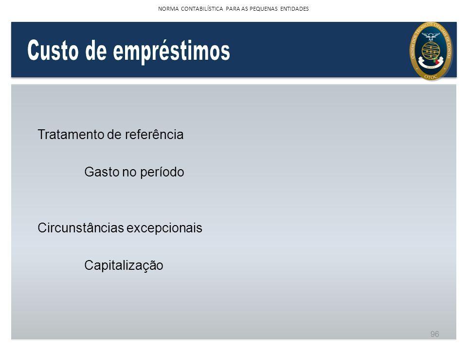 Tratamento de referência Gasto no período Circunstâncias excepcionais Capitalização 96 NORMA CONTABILÍSTICA PARA AS PEQUENAS ENTIDADES