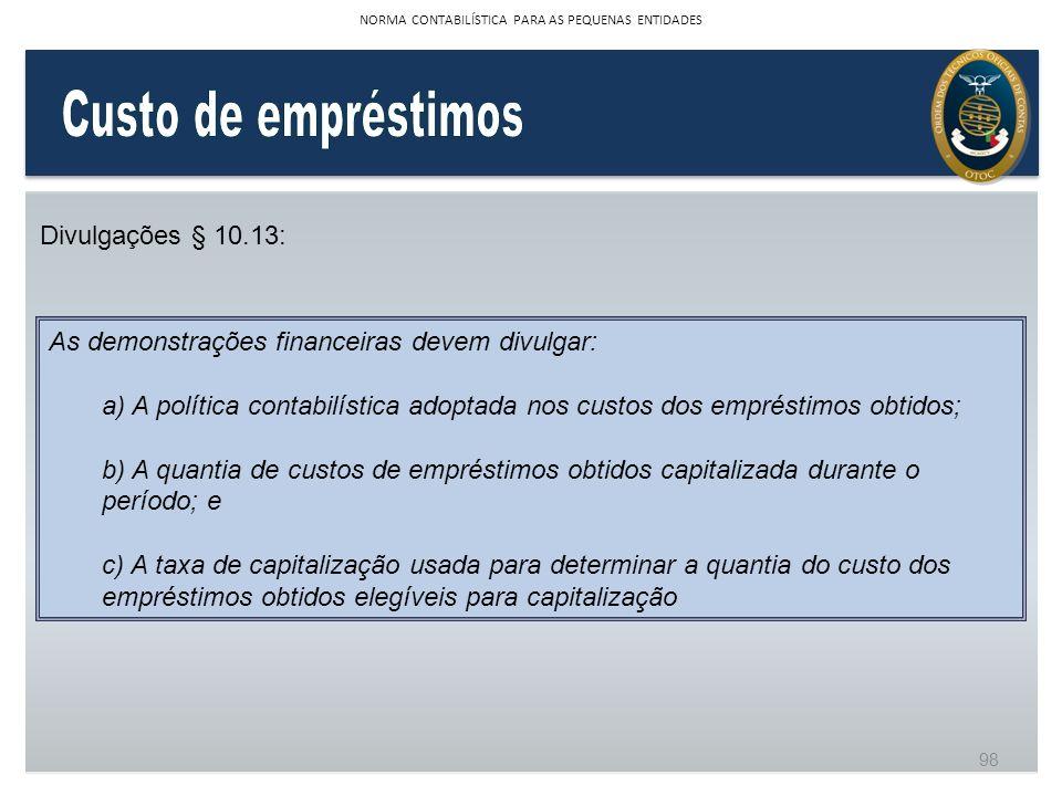 Divulgações § 10.13: As demonstrações financeiras devem divulgar: a) A política contabilística adoptada nos custos dos empréstimos obtidos; b) A quant