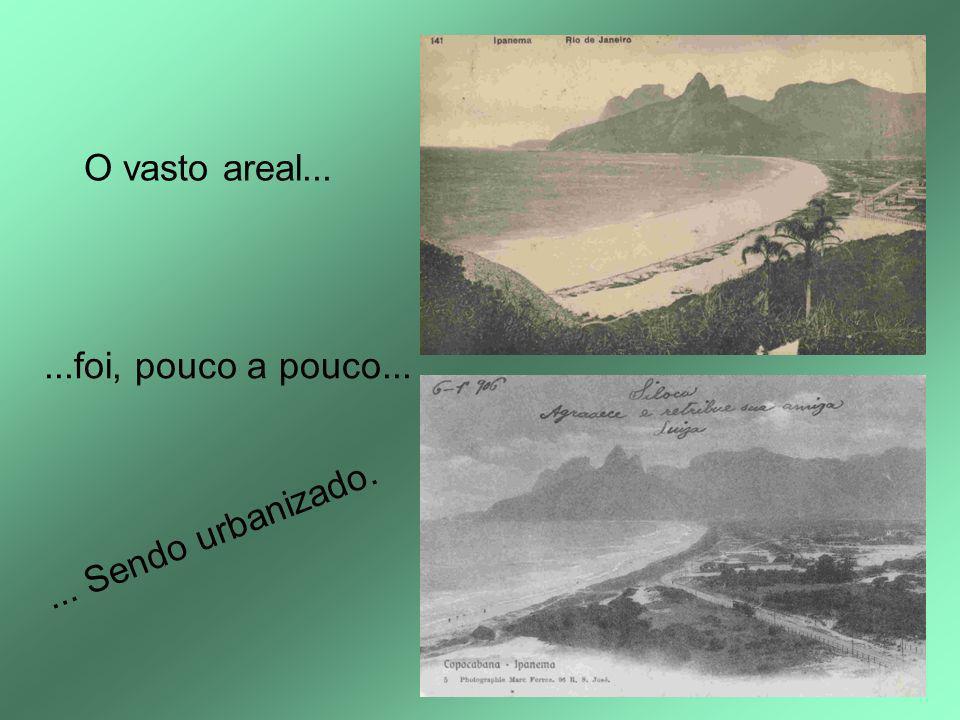 O vasto areal......foi, pouco a pouco...... Sendo urbanizado.