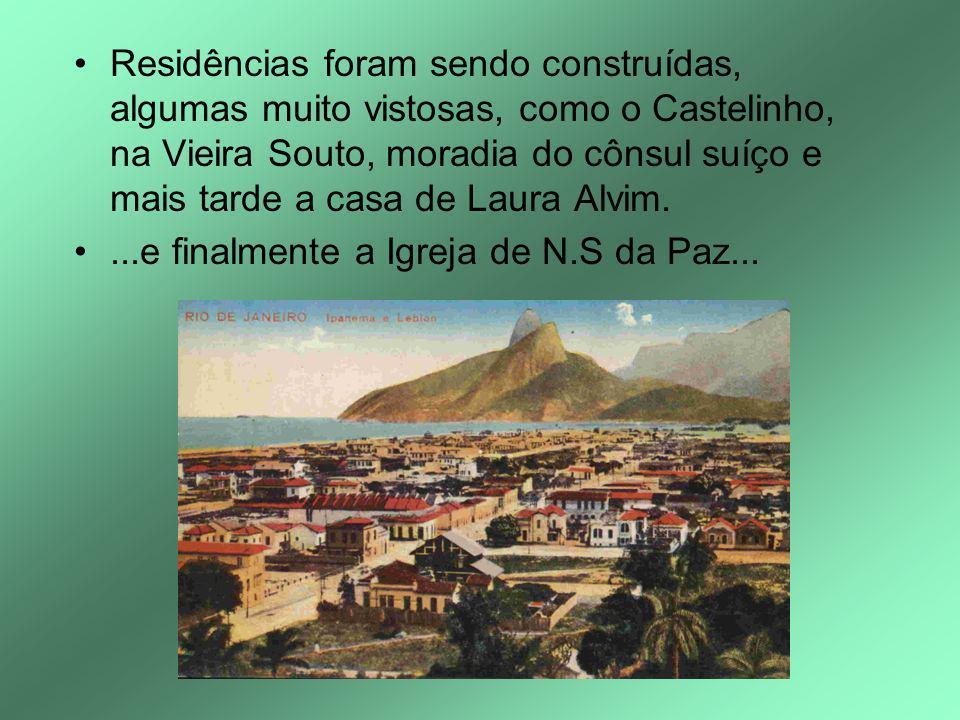 Residências foram sendo construídas, algumas muito vistosas, como o Castelinho, na Vieira Souto, moradia do cônsul suíço e mais tarde a casa de Laura