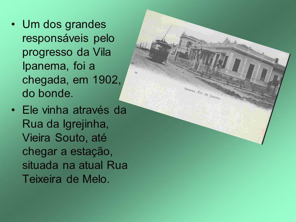 Um dos grandes responsáveis pelo progresso da Vila Ipanema, foi a chegada, em 1902, do bonde. Ele vinha através da Rua da Igrejinha, Vieira Souto, até