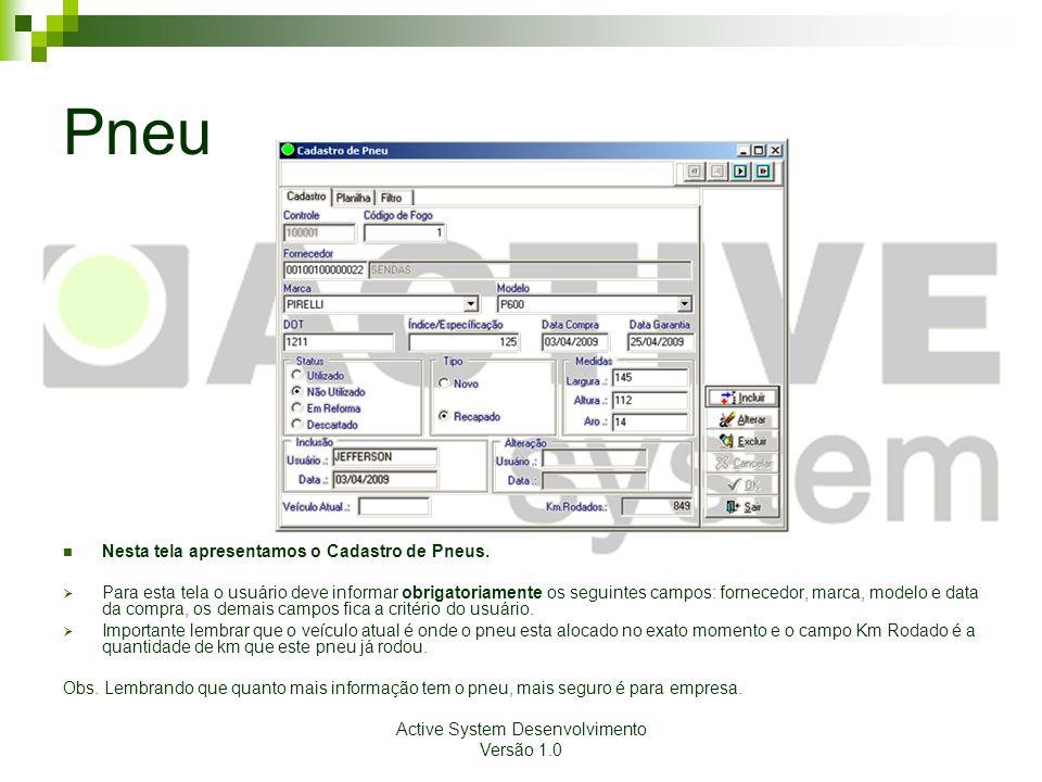 Active System Desenvolvimento Versão 1.0 Pneu Nesta tela apresentamos o Cadastro de Pneus. Para esta tela o usuário deve informar obrigatoriamente os