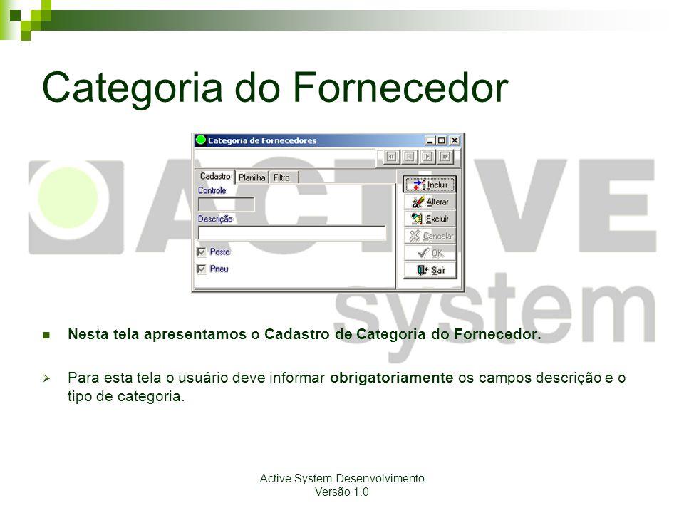 Active System Desenvolvimento Versão 1.0 Categoria do Fornecedor Nesta tela apresentamos o Cadastro de Categoria do Fornecedor. Para esta tela o usuár