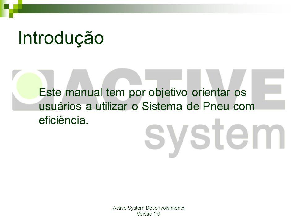 Active System Desenvolvimento Versão 1.0 Introdução Este manual tem por objetivo orientar os usuários a utilizar o Sistema de Pneu com eficiência.