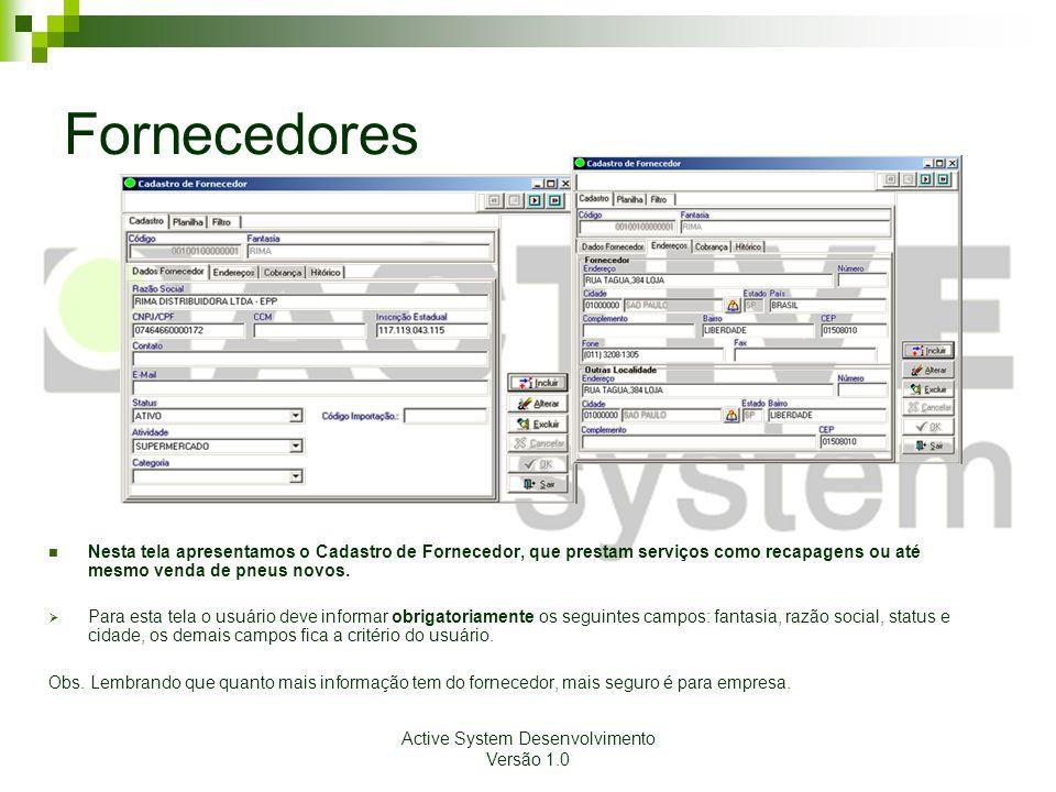Active System Desenvolvimento Versão 1.0 Fornecedores Nesta tela apresentamos o Cadastro de Fornecedor, que prestam serviços como recapagens ou até me