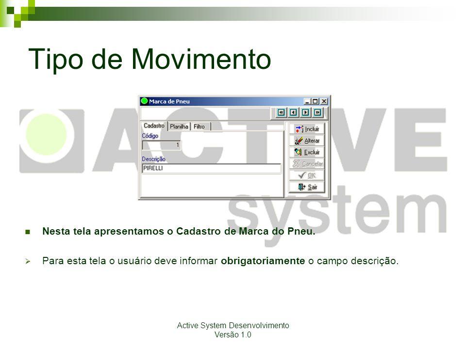 Active System Desenvolvimento Versão 1.0 Tipo de Movimento Nesta tela apresentamos o Cadastro de Marca do Pneu. Para esta tela o usuário deve informar