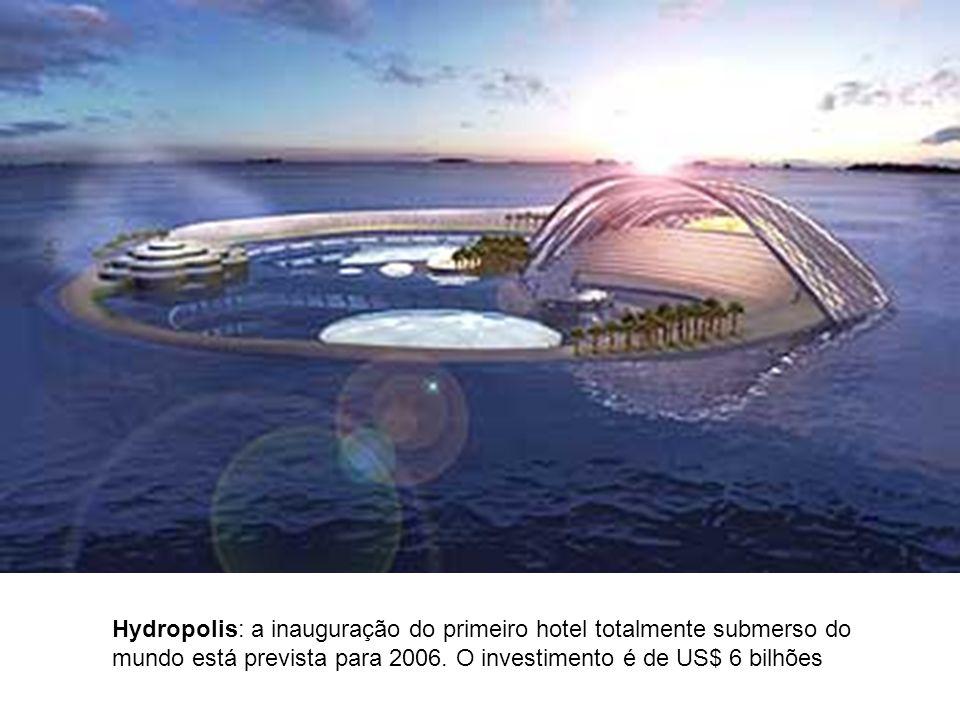 Hydropolis: a inauguração do primeiro hotel totalmente submerso do mundo está prevista para 2006. O investimento é de US$ 6 bilhões