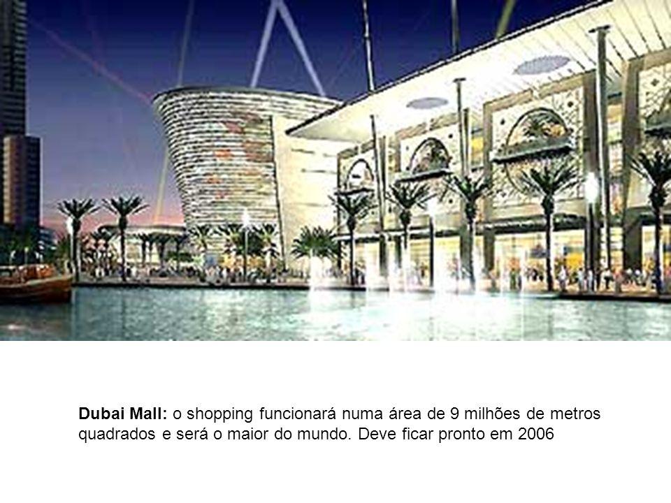 Dubai Mall: o shopping funcionará numa área de 9 milhões de metros quadrados e será o maior do mundo. Deve ficar pronto em 2006