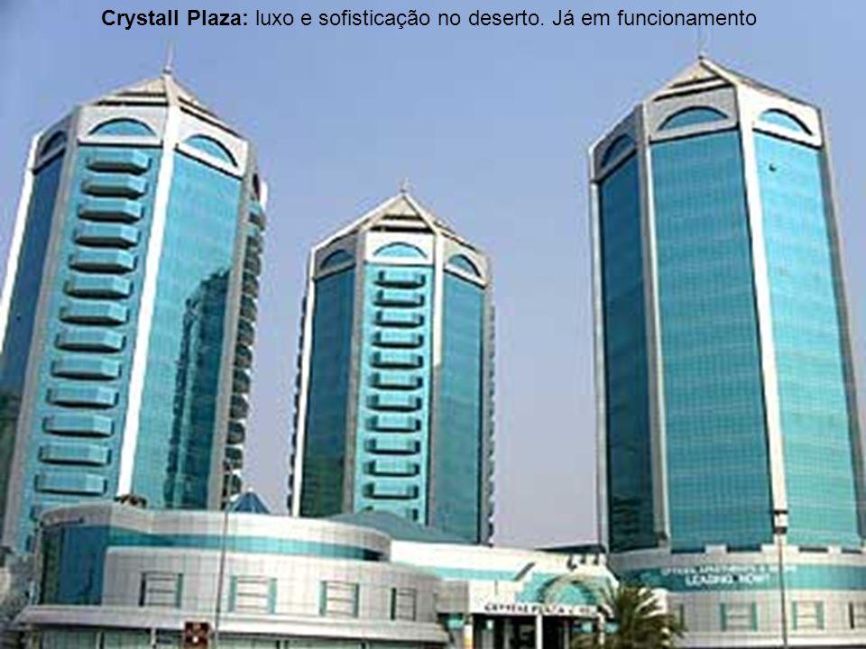 Crystall Plaza: luxo e sofisticação no deserto. Já em funcionamento