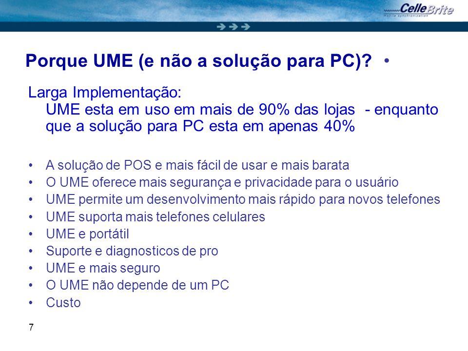 7 Porque UME (e não a solução para PC)? Larga Implementação: UME esta em uso em mais de 90% das lojas - enquanto que a solução para PC esta em apenas